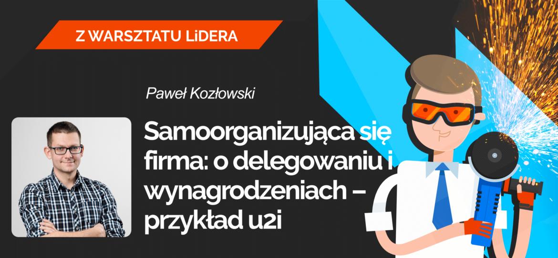 Leaders Island Podcast 38 SAMOORGANIZUJĄCA SIĘ FIRMA O DELEGOWANIU I WYNAGRODZENIACH - przykład u2i Paweł Kozłowski