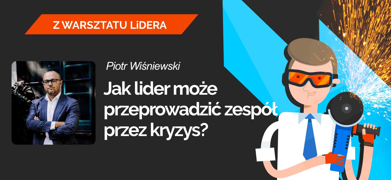 Leaders-Island-Podcast-39-JAK-LIDER-MOZE-PRZEPROWADZIC-ZESPOŁ-PRZEZ-KRYZYS-Piotr-Wisniewski